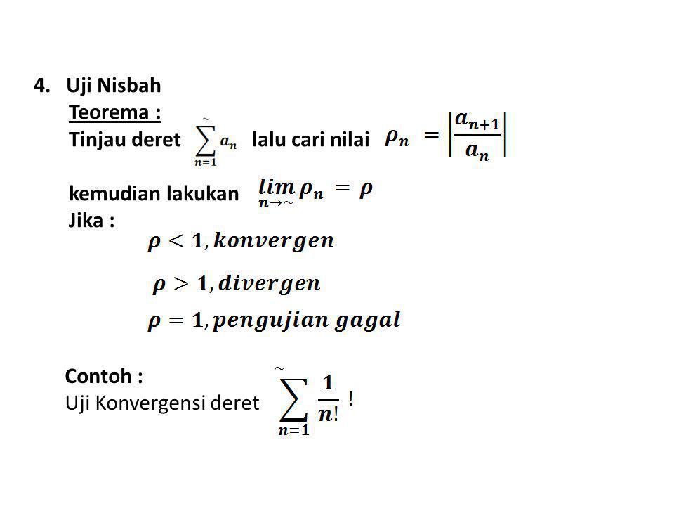 4. Uji Nisbah Teorema : Tinjau deret lalu cari nilai kemudian lakukan Jika : Contoh : Uji Konvergensi deret