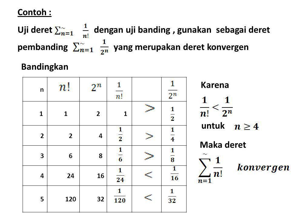 3.Uji Integral Ketentuan : Jika 1). Nilainya berhingga maka deret konvergen 2).