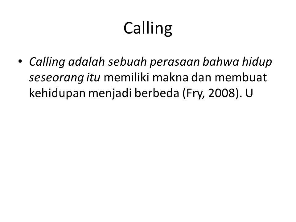 Calling Calling adalah sebuah perasaan bahwa hidup seseorang itu memiliki makna dan membuat kehidupan menjadi berbeda (Fry, 2008).