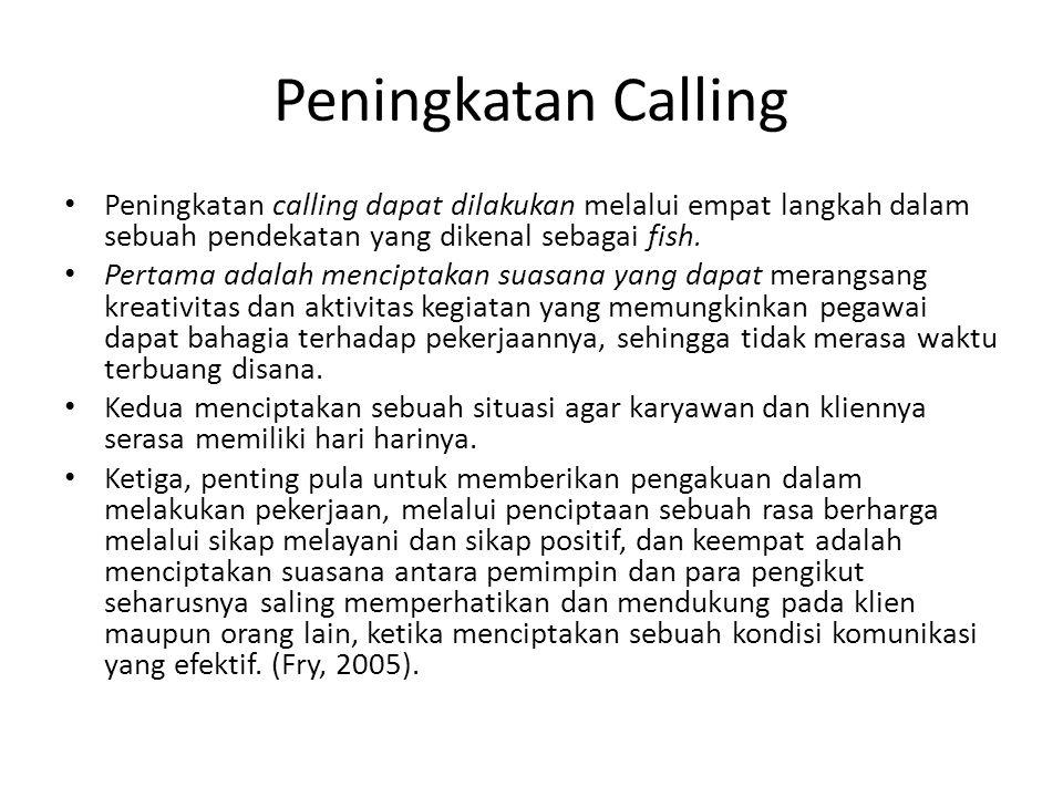 Peningkatan Calling Peningkatan calling dapat dilakukan melalui empat langkah dalam sebuah pendekatan yang dikenal sebagai fish.