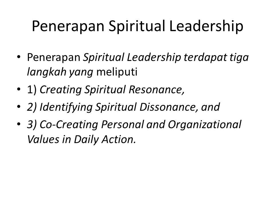 Penerapan Spiritual Leadership Penerapan Spiritual Leadership terdapat tiga langkah yang meliputi 1) Creating Spiritual Resonance, 2) Identifying Spiritual Dissonance, and 3) Co-Creating Personal and Organizational Values in Daily Action.