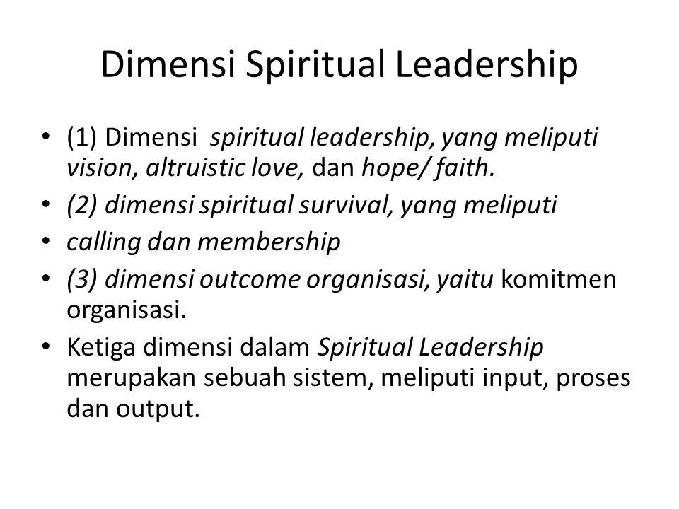 Dimensi Spiritual Leadership (1) Dimensi spiritual leadership, yang meliputi vision, altruistic love, dan hope/ faith.