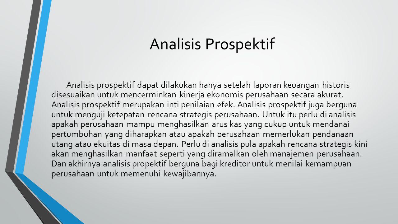 Analisis Prospektif Analisis prospektif dapat dilakukan hanya setelah laporan keuangan historis disesuaikan untuk mencerminkan kinerja ekonomis perusa