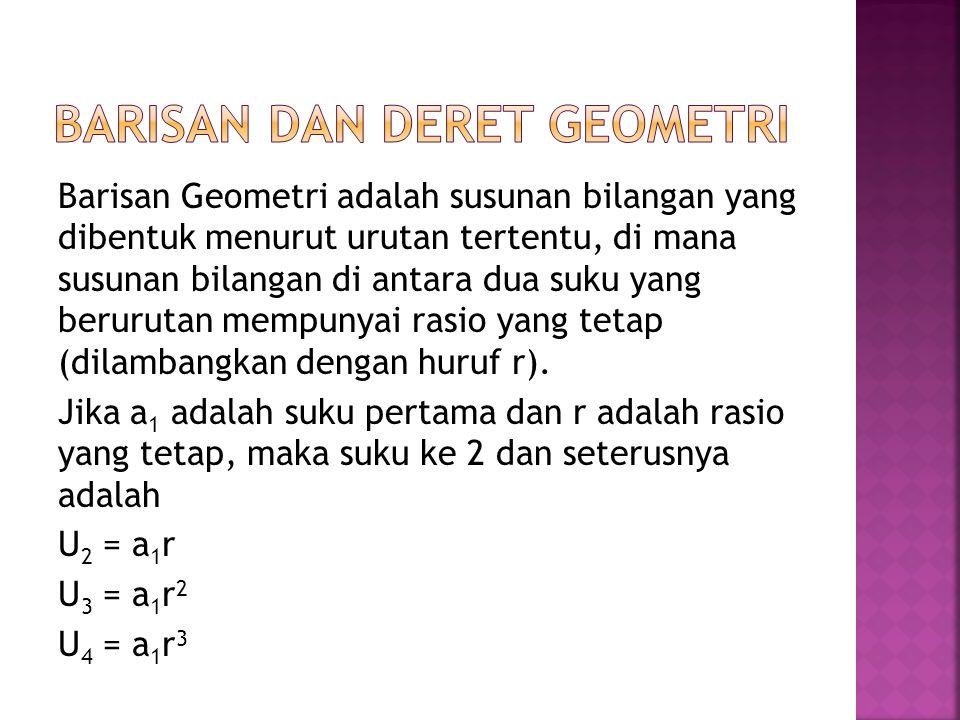 Barisan Geometri adalah susunan bilangan yang dibentuk menurut urutan tertentu, di mana susunan bilangan di antara dua suku yang berurutan mempunyai r