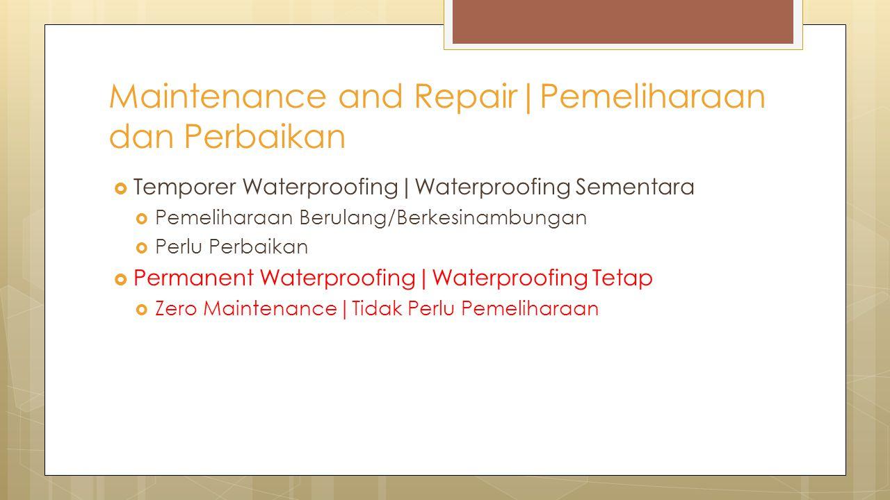  Temporer Waterproofing|Waterproofing Sementara  Pemeliharaan Berulang/Berkesinambungan  Perlu Perbaikan  Permanent Waterproofing|Waterproofing Te