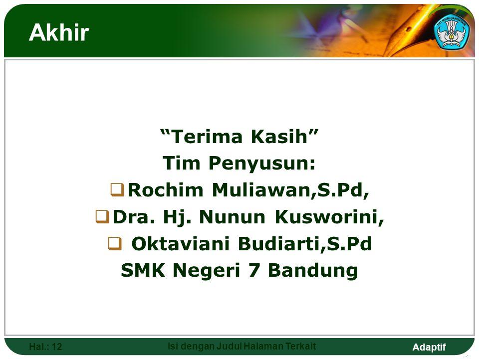 "Adaptif Akhir ""Terima Kasih"" Tim Penyusun:  Rochim Muliawan,S.Pd,  Dra. Hj. Nunun Kusworini,  Oktaviani Budiarti,S.Pd SMK Negeri 7 Bandung Hal.: 12"