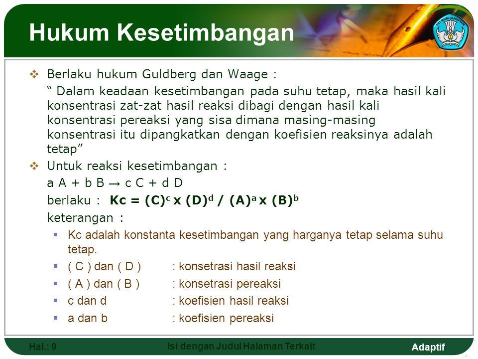 Adaptif Hubungan antara Harga Kc dan Kp  Untuk reaksi umum: a A(g) + b B(g) == c C(g) + d D(g)  Harga tetapan kesetimbangan: Kc = [(C) c.