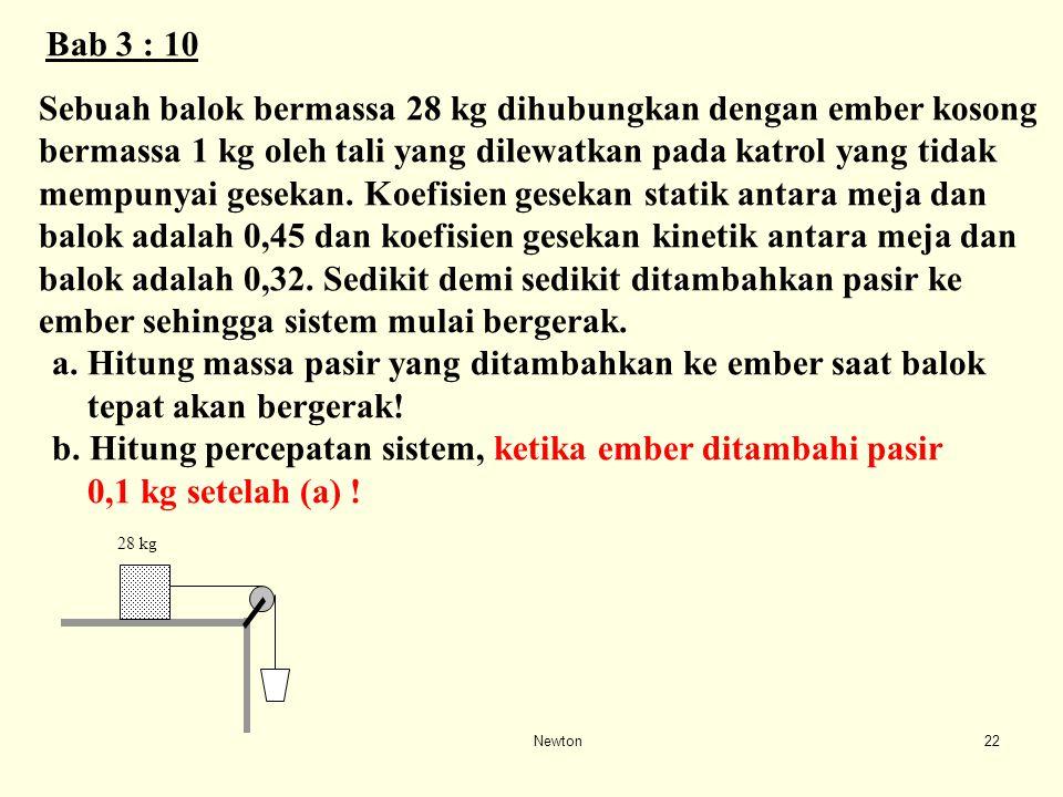 Newton21 SOAL 3 Balok A yang massanya 5 kg berada di atas balok B yang massanya 10 kg. Susunan balok – balok itu berada di atas lantai yang licin. a.G