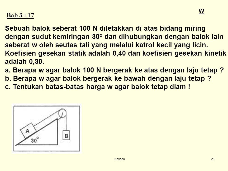 Newton27 Bab 3 : 14 W Tiga buah benda m 1 = 1 kg, m 2 = 2 kg, dan m 3 = 3 kg berada pada posisi seperti pada gambar. Hitung percepatan benda, tegangan