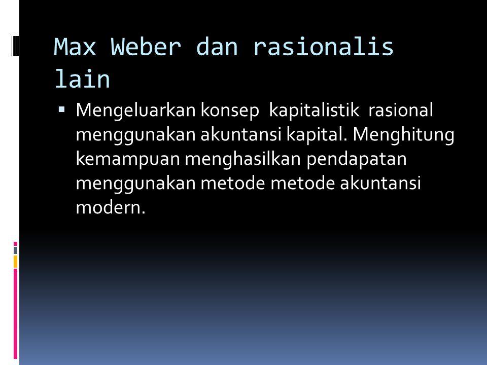 Max Weber dan rasionalis lain  Mengeluarkan konsep kapitalistik rasional menggunakan akuntansi kapital.