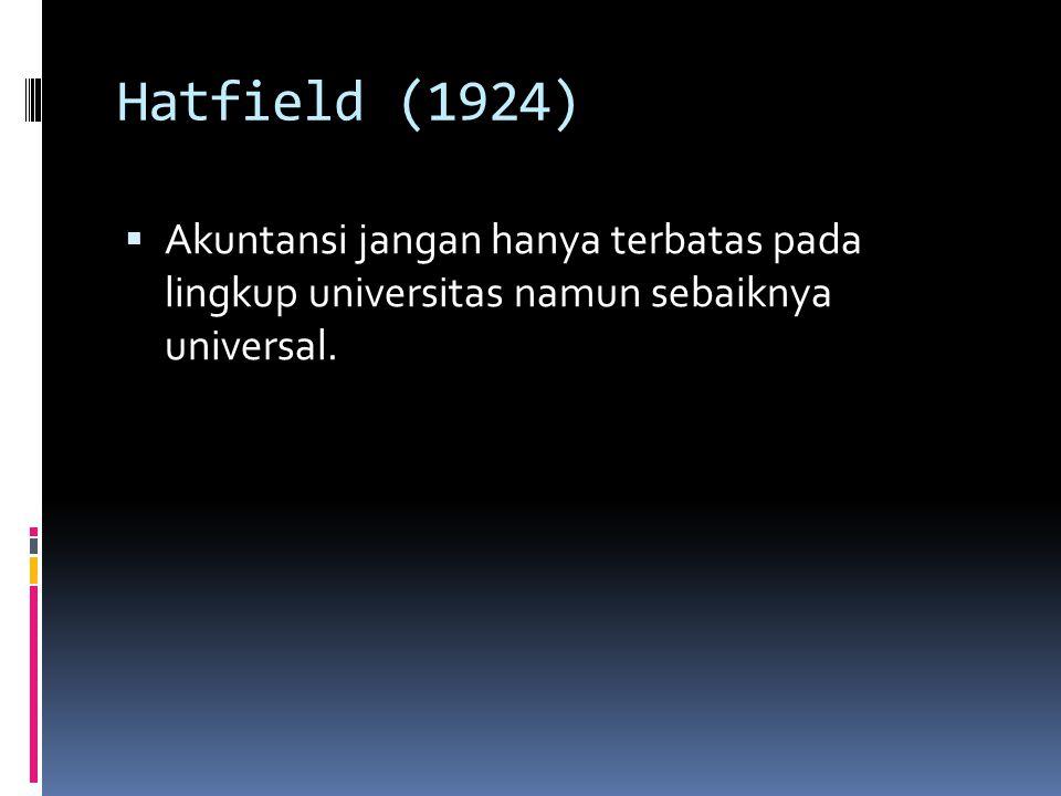 Hatfield (1924)  Akuntansi jangan hanya terbatas pada lingkup universitas namun sebaiknya universal.