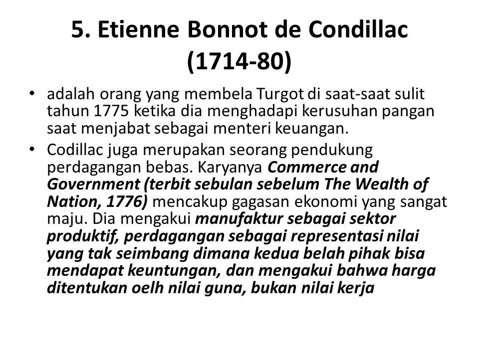 5. Etienne Bonnot de Condillac (1714-80) adalah orang yang membela Turgot di saat-saat sulit tahun 1775 ketika dia menghadapi kerusuhan pangan saat me