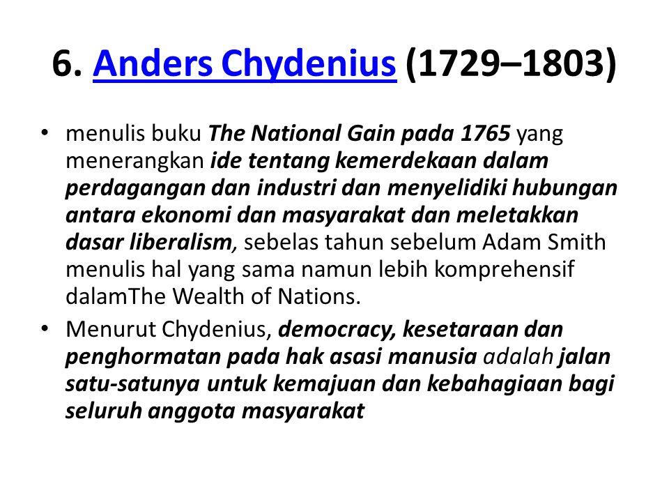 6. Anders Chydenius (1729–1803)Anders Chydenius menulis buku The National Gain pada 1765 yang menerangkan ide tentang kemerdekaan dalam perdagangan da