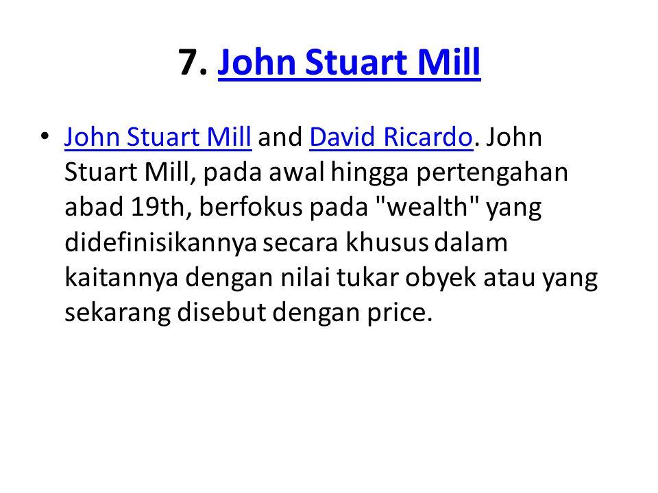 7.John Stuart MillJohn Stuart Mill John Stuart Mill and David Ricardo.