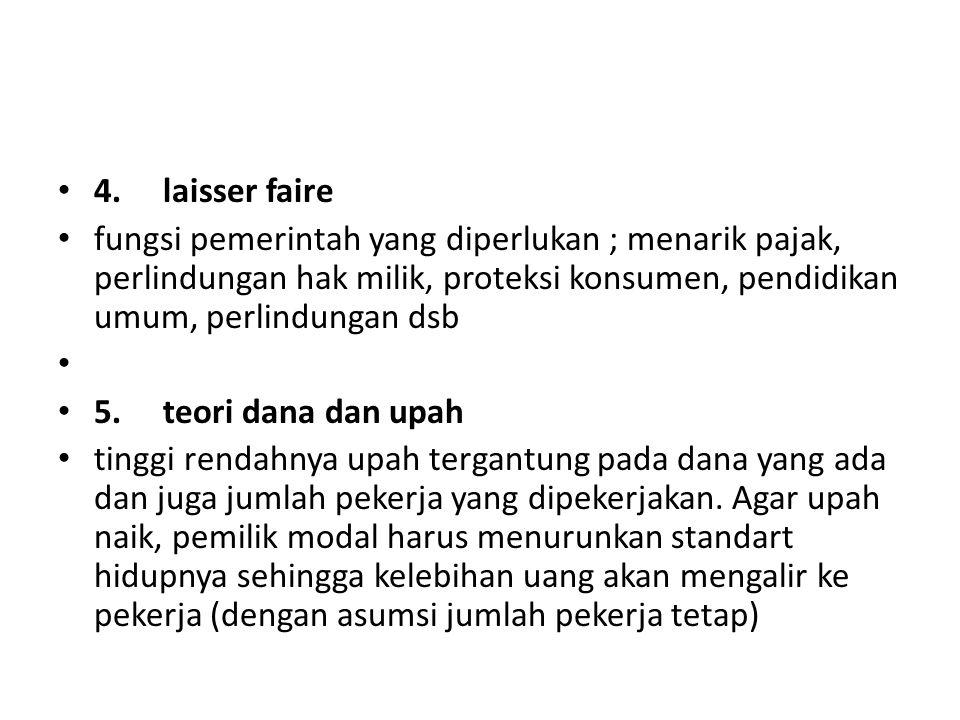 4. laisser faire fungsi pemerintah yang diperlukan ; menarik pajak, perlindungan hak milik, proteksi konsumen, pendidikan umum, perlindungan dsb 5. te