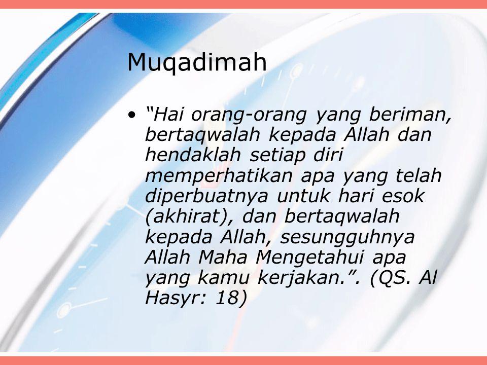 """Muqadimah """"Hai orang-orang yang beriman, bertaqwalah kepada Allah dan hendaklah setiap diri memperhatikan apa yang telah diperbuatnya untuk hari esok"""