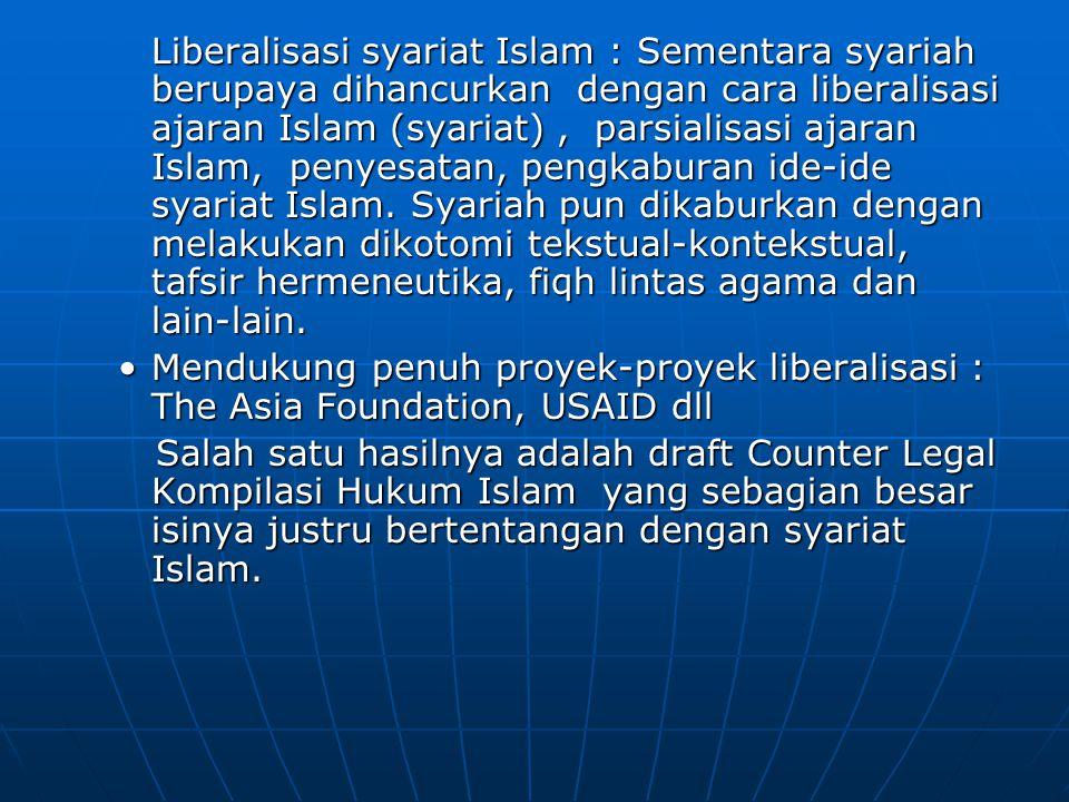 Liberalisasi syariat Islam : Sementara syariah berupaya dihancurkan dengan cara liberalisasi ajaran Islam (syariat), parsialisasi ajaran Islam, penyes