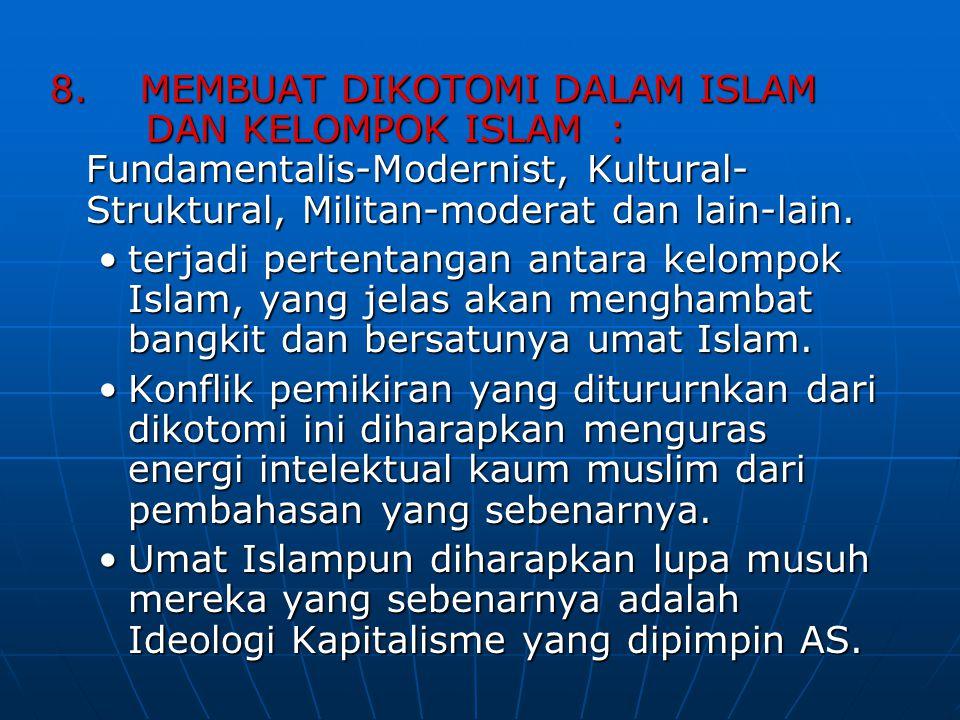 8. MEMBUAT DIKOTOMI DALAM ISLAM DAN KELOMPOK ISLAM : Fundamentalis-Modernist, Kultural- Struktural, Militan-moderat dan lain-lain. terjadi pertentanga