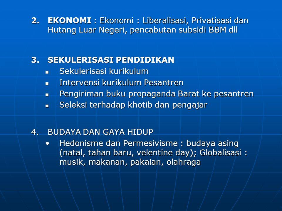 2.EKONOMI : Ekonomi : Liberalisasi, Privatisasi dan Hutang Luar Negeri, pencabutan subsidi BBM dll 3.SEKULERISASI PENDIDIKAN Sekulerisasi kurikulum Se