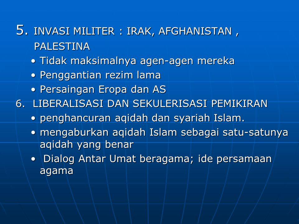5. INVASI MILITER : IRAK, AFGHANISTAN, PALESTINA PALESTINA Tidak maksimalnya agen-agen merekaTidak maksimalnya agen-agen mereka Penggantian rezim lama