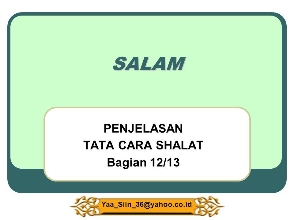 SALAM PENJELASAN TATA CARA SHALAT Bagian 12/13 Yaa_Siin_36@yahoo.co.id
