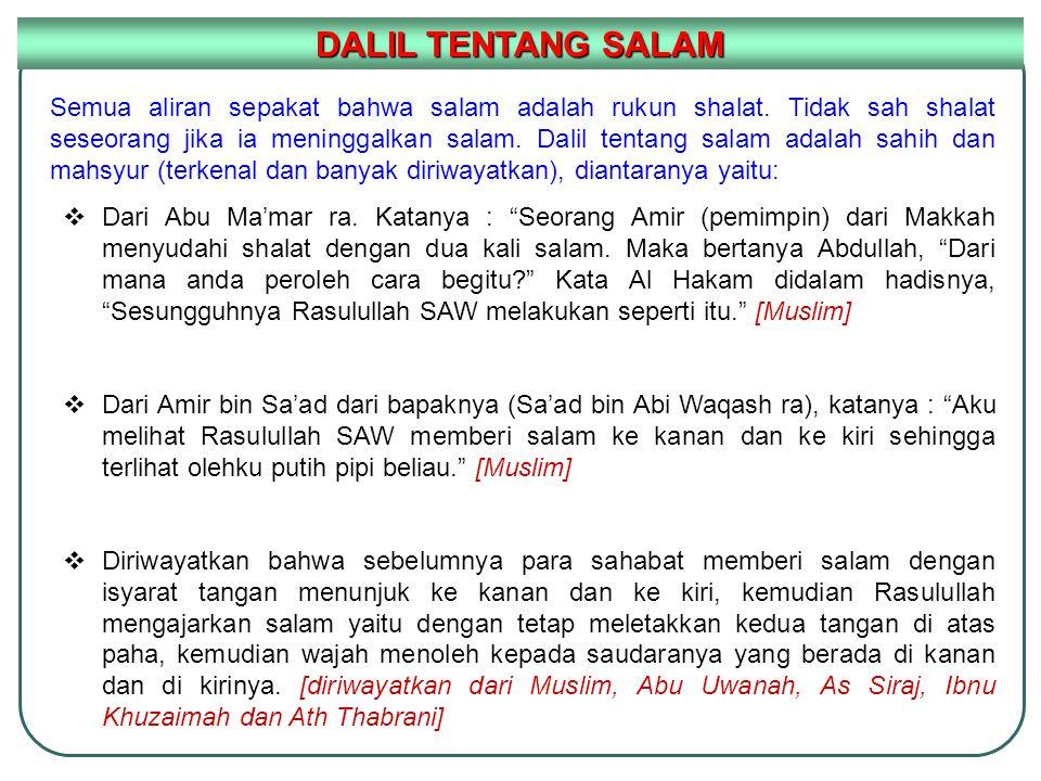 DALIL TENTANG SALAM Semua aliran sepakat bahwa salam adalah rukun shalat. Tidak sah shalat seseorang jika ia meninggalkan salam. Dalil tentang salam a