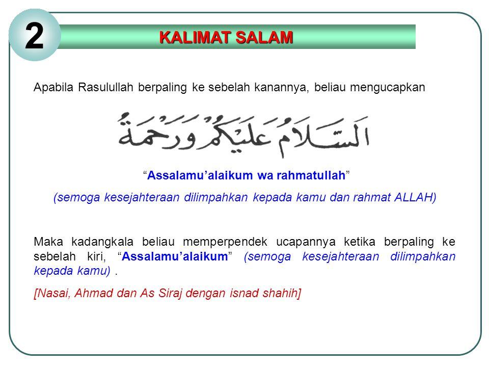 """Apabila Rasulullah berpaling ke sebelah kanannya, beliau mengucapkan """"Assalamu'alaikum wa rahmatullah"""" (semoga kesejahteraan dilimpahkan kepada kamu d"""