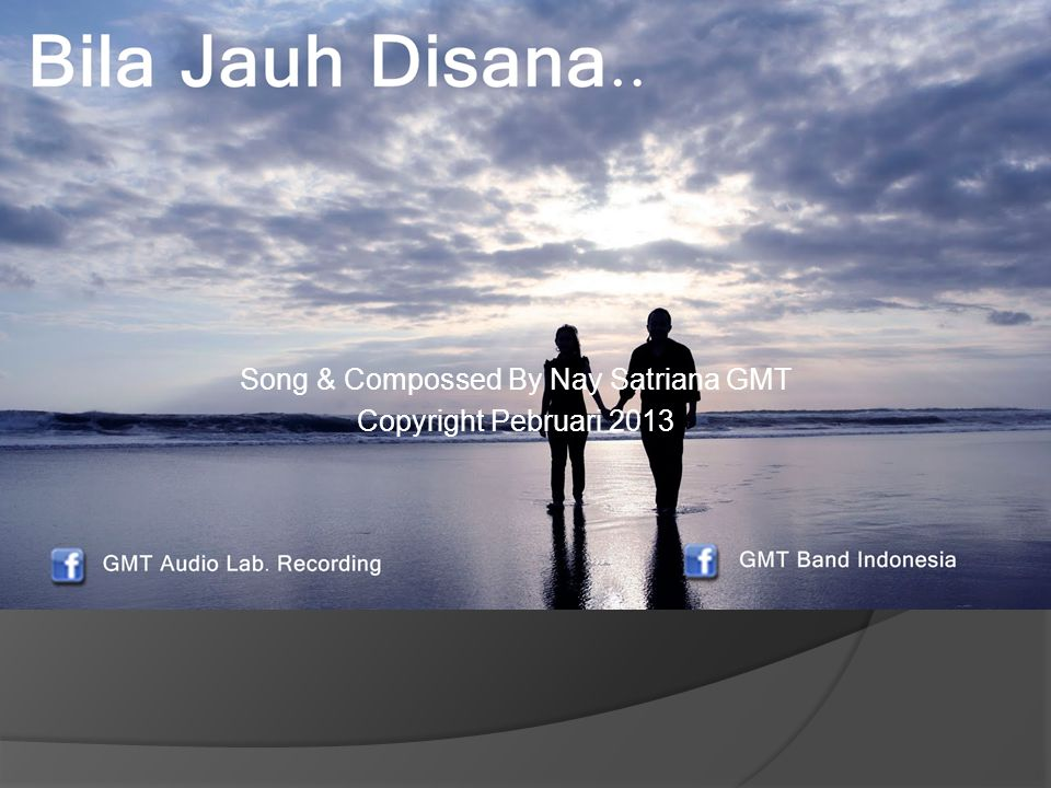 Song & Compossed By Nay Satriana GMT Copyright Pebruari 2013