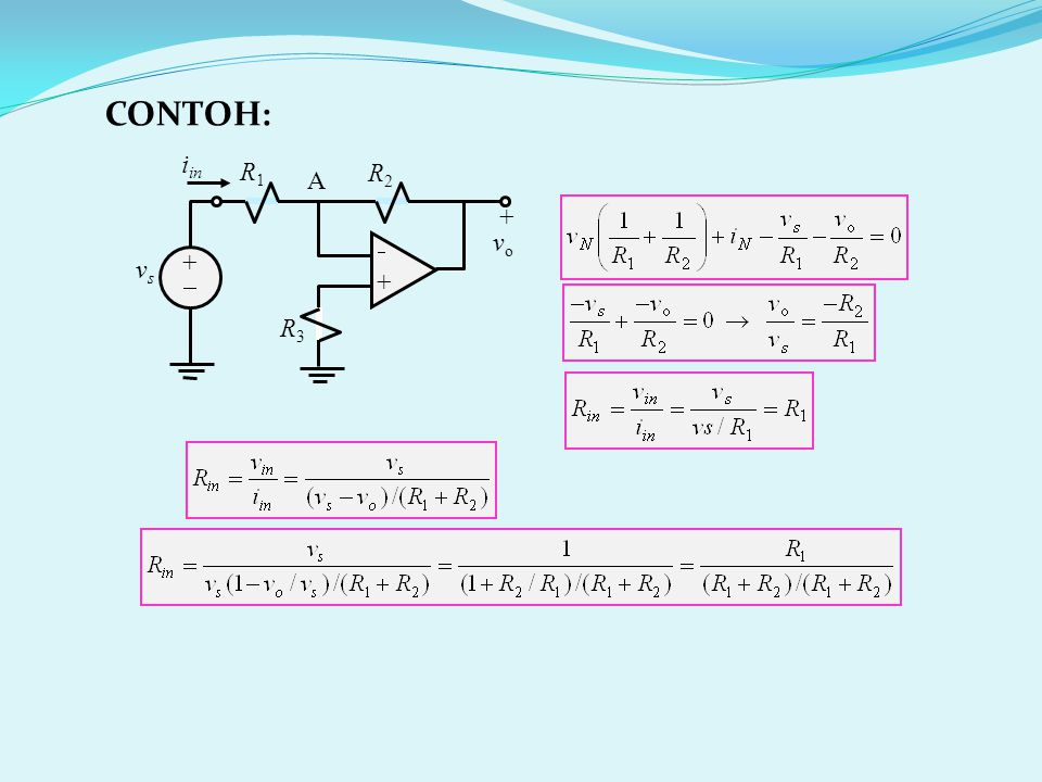 R2R2 ++ ++ + v o R1R1 R3R3 vsvs A i in CONTOH: