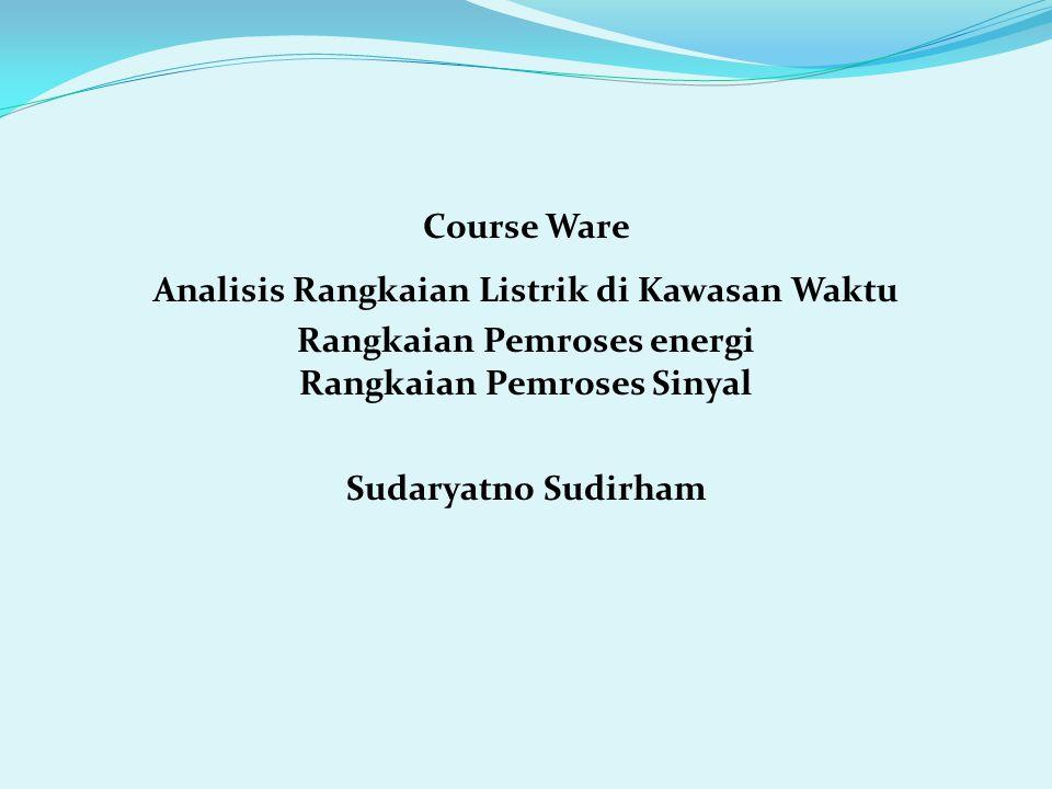 Course Ware Analisis Rangkaian Listrik di Kawasan Waktu Rangkaian Pemroses energi Rangkaian Pemroses Sinyal Sudaryatno Sudirham