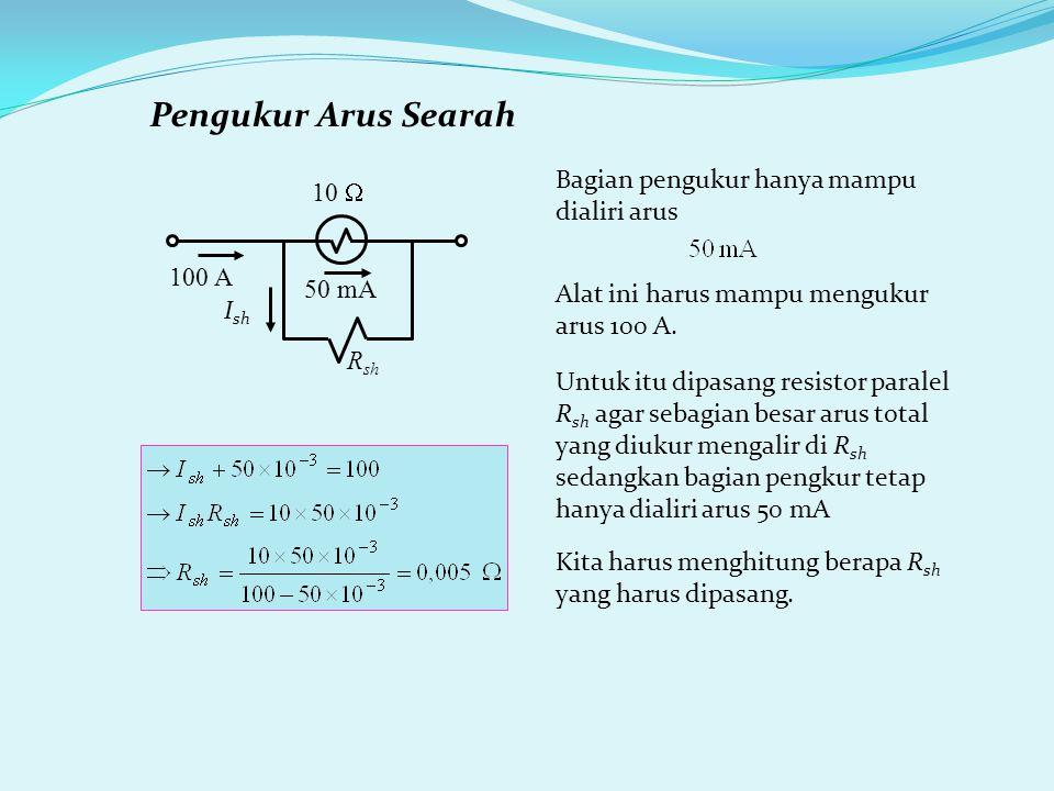 Pengukur Arus Searah 50 mA R sh 10  100 A I sh Bagian pengukur hanya mampu dialiri arus Alat ini harus mampu mengukur arus 100 A.