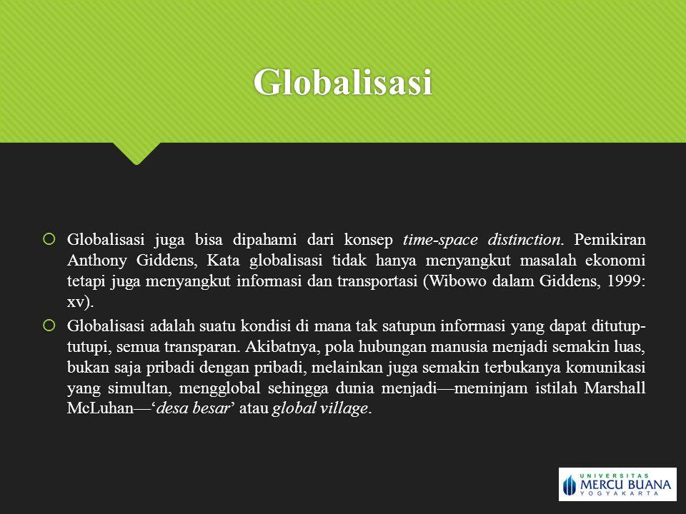 Globalisasi  Globalisasi juga bisa dipahami dari konsep time-space distinction. Pemikiran Anthony Giddens, Kata globalisasi tidak hanya menyangkut ma