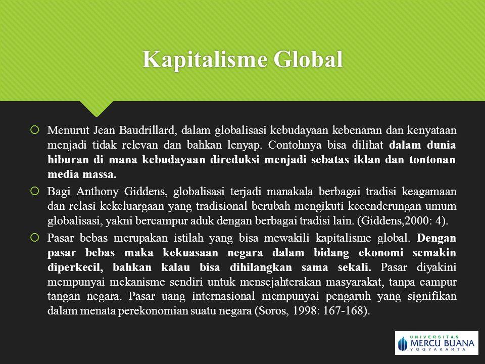 Kapitalisme Global  Menurut Jean Baudrillard, dalam globalisasi kebudayaan kebenaran dan kenyataan menjadi tidak relevan dan bahkan lenyap. Contohnya