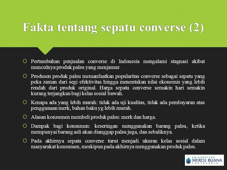 Fakta tentang sepatu converse (2)  Pertumbuhan penjualan converse di Indonesia mengalami stagnasi akibat munculnya produk palsu yang menjamur.  Prod