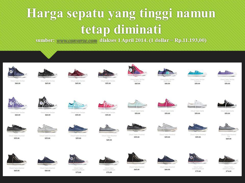 www.converse.com www.converse.com Harga sepatu yang tinggi namun tetap diminati sumber: www.converse.com diakses 1 April 2014. (1 dollar = Rp.11.193,0