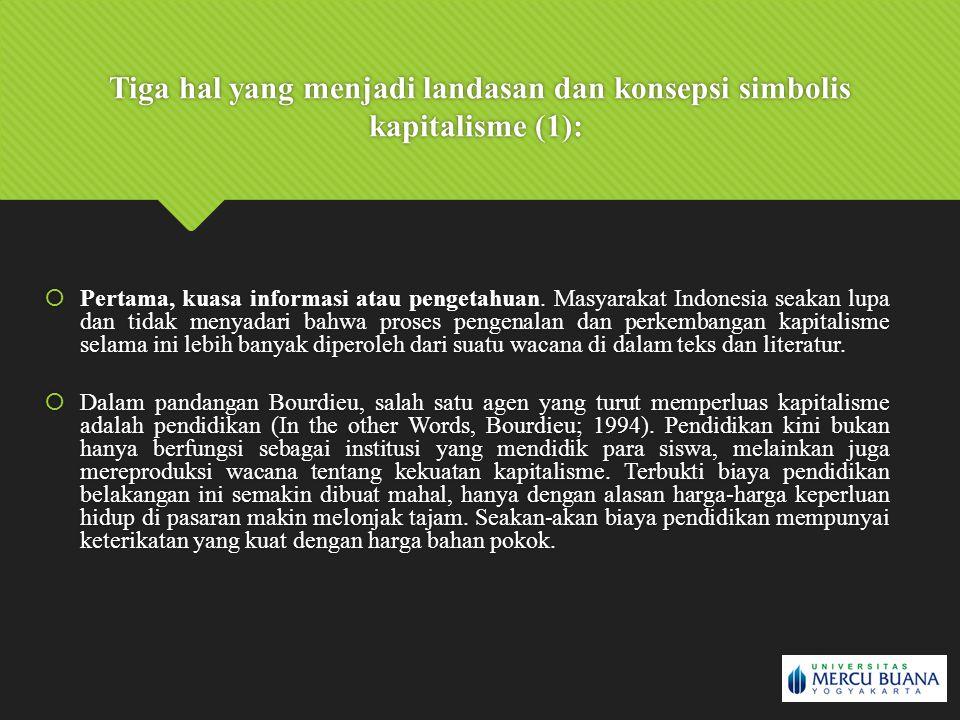 Tiga hal yang menjadi landasan dan konsepsi simbolis kapitalisme (1):  Pertama, kuasa informasi atau pengetahuan. Masyarakat Indonesia seakan lupa da