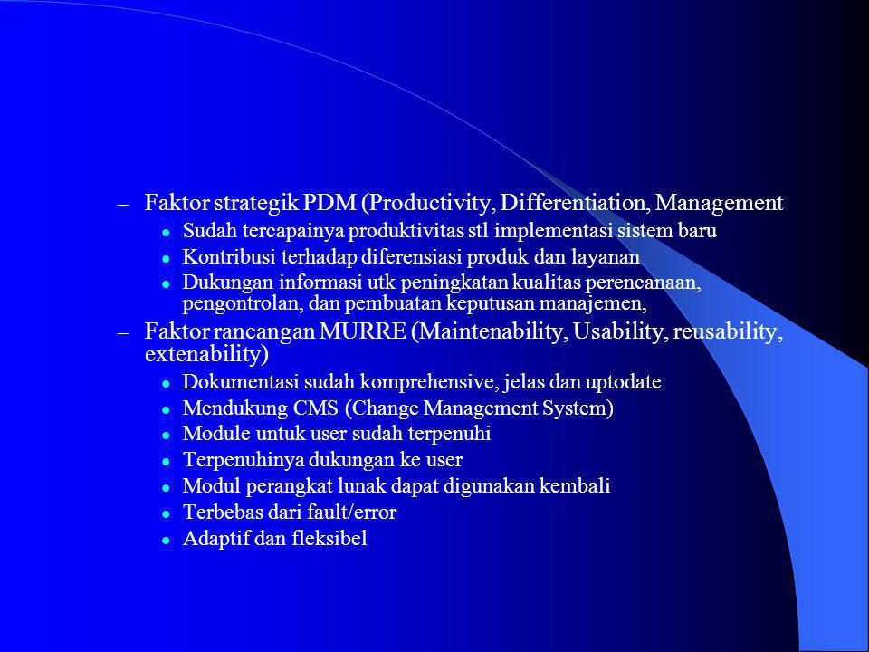 – Faktor strategik PDM (Productivity, Differentiation, Management Sudah tercapainya produktivitas stl implementasi sistem baru Kontribusi terhadap dif