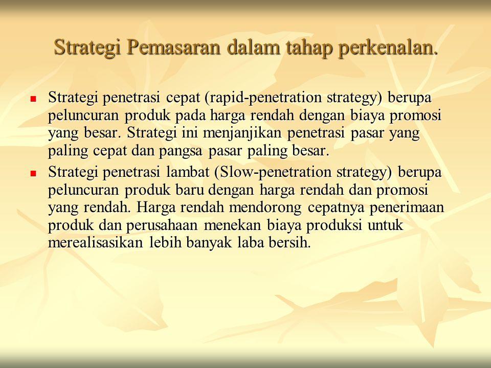 Strategi Pemasaran dalam tahap perkenalan. Strategi penetrasi cepat (rapid-penetration strategy) berupa peluncuran produk pada harga rendah dengan bia