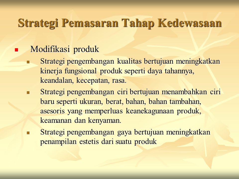 Strategi Pemasaran Tahap Kedewasaan Modifikasi produk Modifikasi produk Strategi pengembangan kualitas bertujuan meningkatkan kinerja fungsional produ