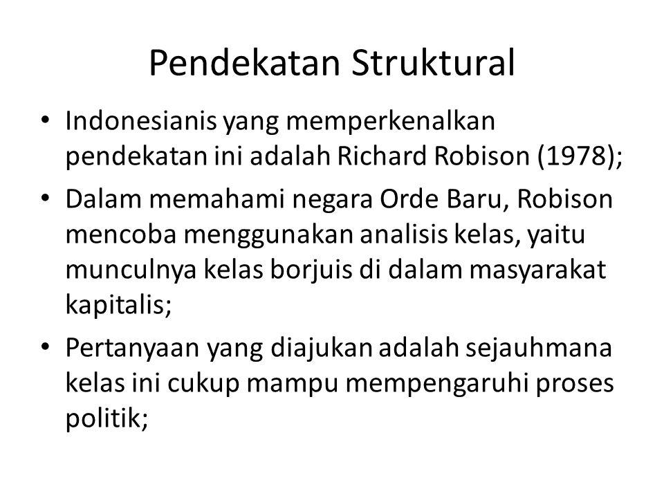 Pendekatan Struktural Indonesianis yang memperkenalkan pendekatan ini adalah Richard Robison (1978); Dalam memahami negara Orde Baru, Robison mencoba