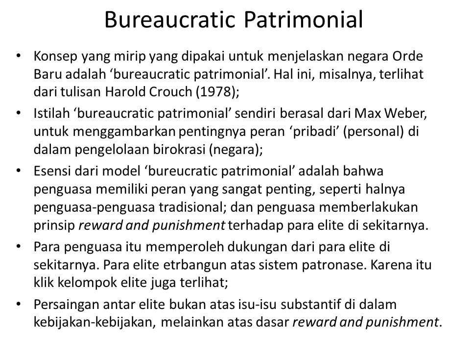 Bureaucratic Patrimonial Konsep yang mirip yang dipakai untuk menjelaskan negara Orde Baru adalah 'bureaucratic patrimonial'. Hal ini, misalnya, terli