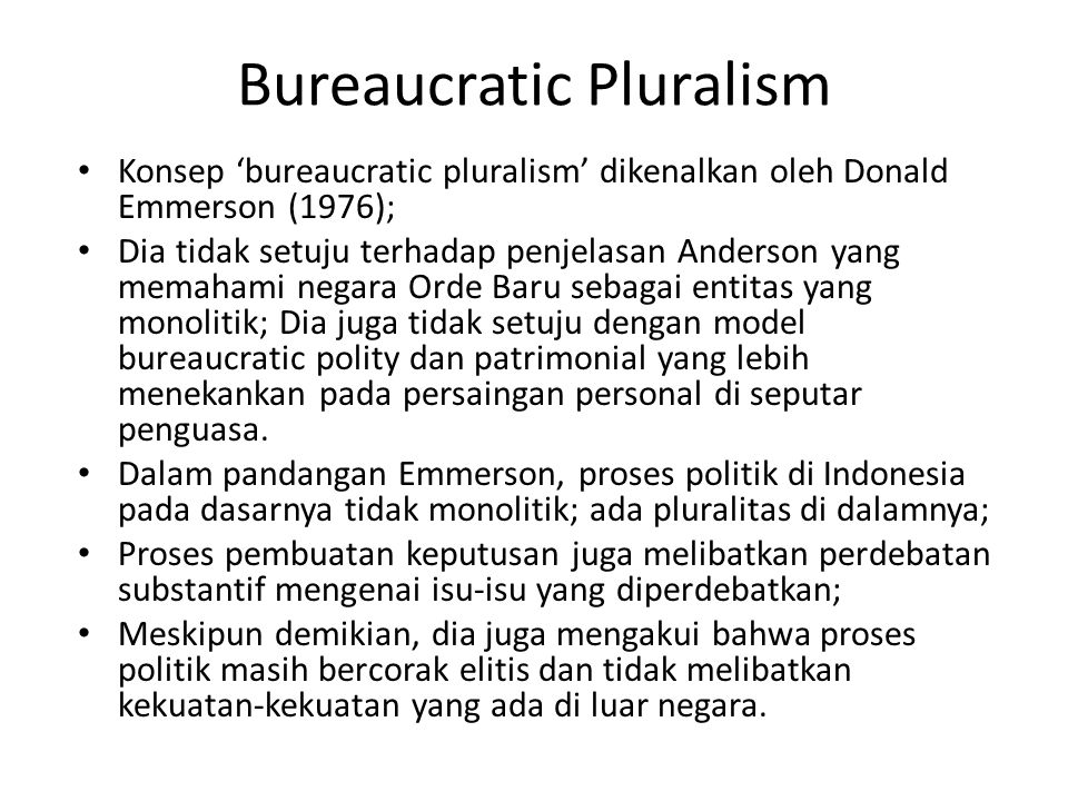 Bureaucratic Pluralism Konsep 'bureaucratic pluralism' dikenalkan oleh Donald Emmerson (1976); Dia tidak setuju terhadap penjelasan Anderson yang mema