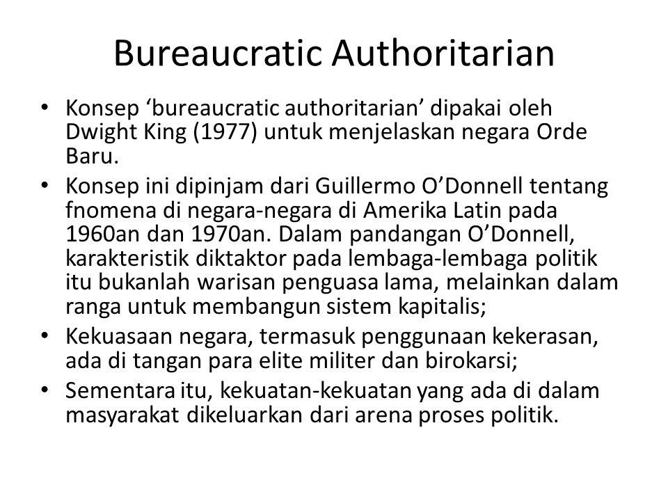 Bureaucratic authoritarian dipakai oleh King untuk menjelaskan fenomena otoritarianisme yang berbasis militer; Tetapi, berbeda dengan otoritarianisme pada umumnya, bureaucratic aurhoritarian mencoba menjelaskan fenomena itu melalui penglihatan adanya komitmen suatu negara untuk menjadi bagian dari sistem kapitalisme.
