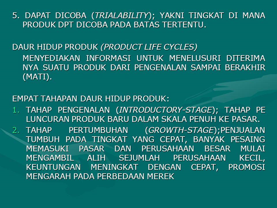 5. DAPAT DICOBA (TRIALABILITY); YAKNI TINGKAT DI MANA PRODUK DPT DICOBA PADA BATAS TERTENTU. DAUR HIDUP PRODUK (PRODUCT LIFE CYCLES) MENYEDIAKAN INFOR