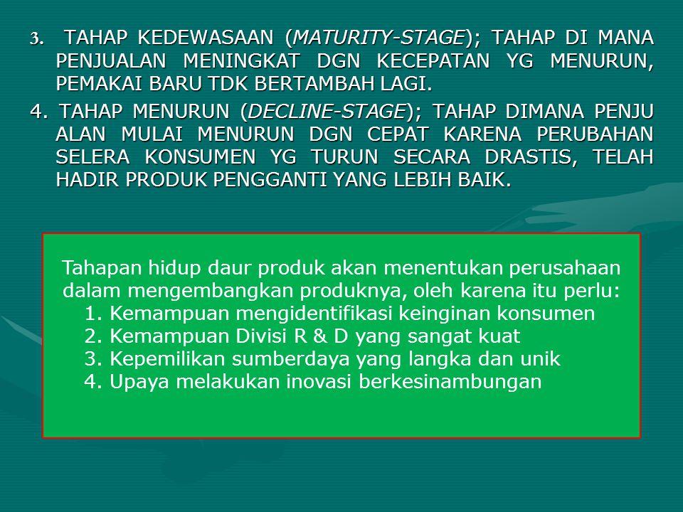 3. TAHAP KEDEWASAAN (MATURITY-STAGE); TAHAP DI MANA PENJUALAN MENINGKAT DGN KECEPATAN YG MENURUN, PEMAKAI BARU TDK BERTAMBAH LAGI. 4. TAHAP MENURUN (D