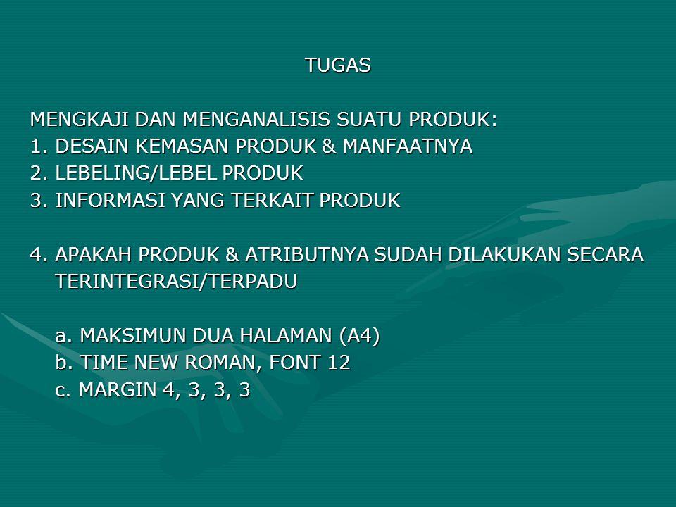 TUGAS MENGKAJI DAN MENGANALISIS SUATU PRODUK: 1. DESAIN KEMASAN PRODUK & MANFAATNYA 2. LEBELING/LEBEL PRODUK 3. INFORMASI YANG TERKAIT PRODUK 4. APAKA