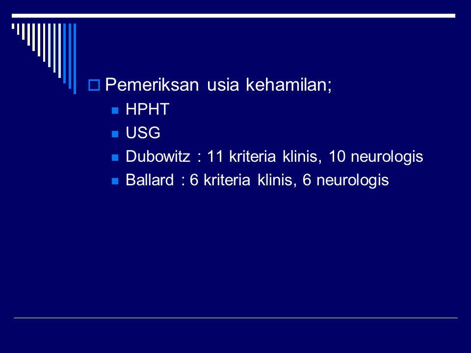  Pemeriksan usia kehamilan; HPHT USG Dubowitz : 11 kriteria klinis, 10 neurologis Ballard : 6 kriteria klinis, 6 neurologis