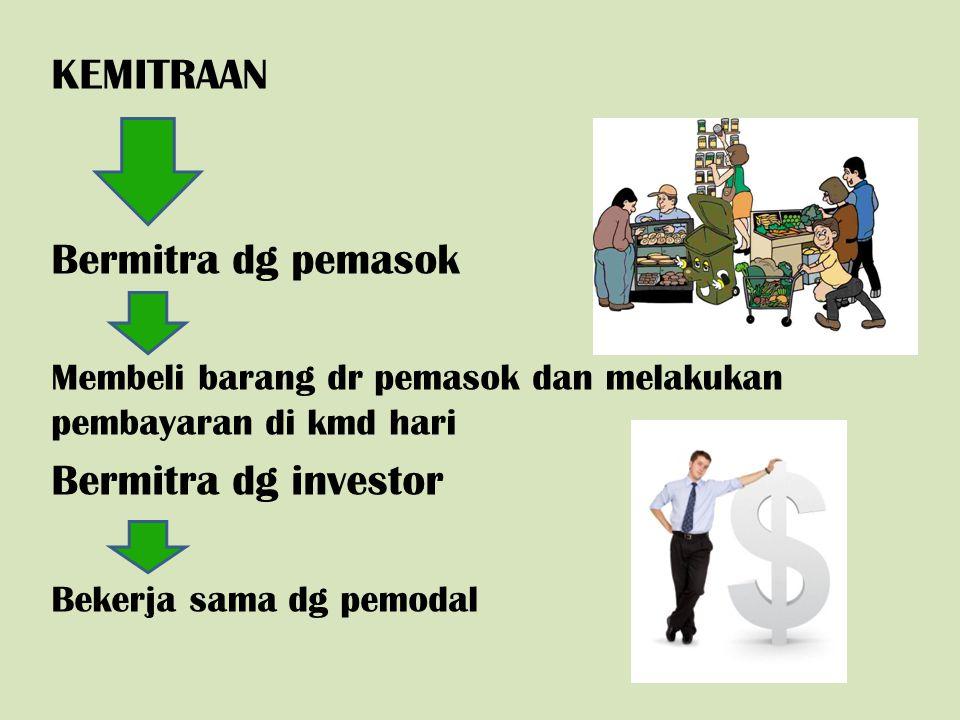 KEMITRAAN Bermitra dg pemasok Membeli barang dr pemasok dan melakukan pembayaran di kmd hari Bermitra dg investor Bekerja sama dg pemodal