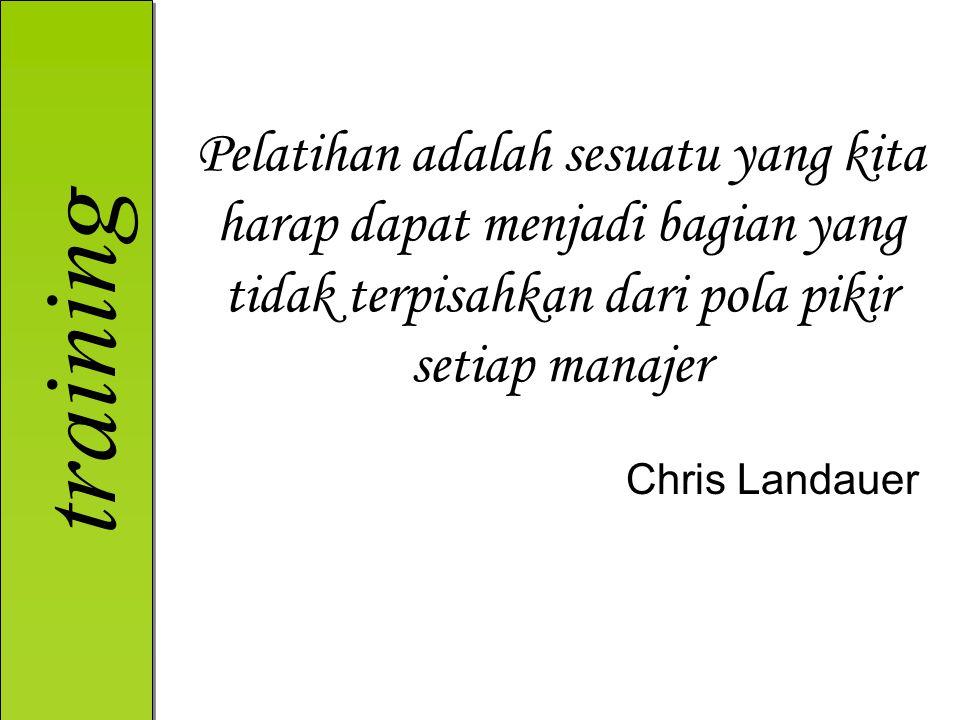 training Pelatihan adalah sesuatu yang kita harap dapat menjadi bagian yang tidak terpisahkan dari pola pikir setiap manajer Chris Landauer