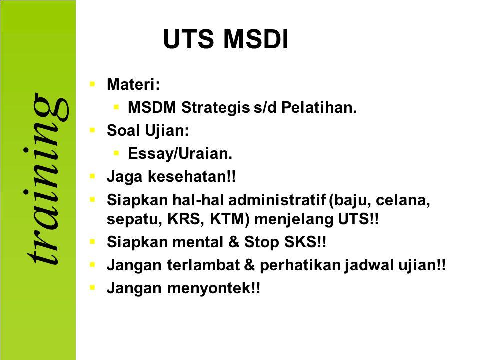 training UTS MSDI  Materi:  MSDM Strategis s/d Pelatihan.  Soal Ujian:  Essay/Uraian.  Jaga kesehatan!!  Siapkan hal-hal administratif (baju, ce